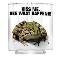 Kiss Me. See What Happens Shower Curtain