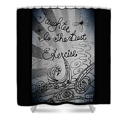 Laughter Is The Best Exercise Shower Curtain