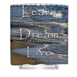 Learn, Dream, Live Shower Curtain
