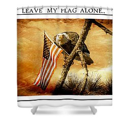 Leave My Flag Alone Shower Curtain by Geraldine DeBoer