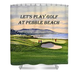 Let-s Play Golf At Pebble Beach Shower Curtain by Bill Holkham