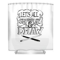 Lets All Stay Up Late And Draw Shower Curtain