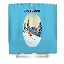 Let's Go Skiing  Shower Curtain by Bill Holkham