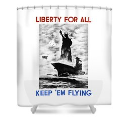 Liberty For All -- Keep 'em Flying  Shower Curtain
