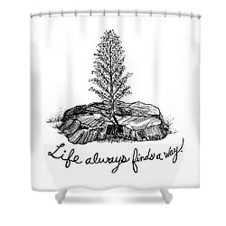 Life Always Finds A Way Shower Curtain