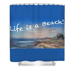 Life Is A Beach Shower Curtain