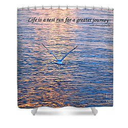Life Is A Test Run For A Greater Journey Shower Curtain
