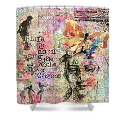 Life Is About Using The Whole Box Of Crayons Shower Curtain