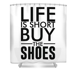Life Is Short , Buy The Shoes - Minimalist Print - Typography - Quote Poster Shower Curtain
