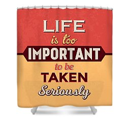 Life Is Too Important Shower Curtain
