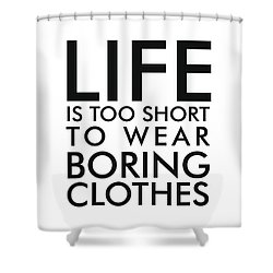 Life Is Too Short To Wear Boring Clothes - Minimalist Print - Typography - Quote Poster Shower Curtain