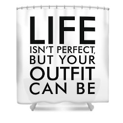 Life Isn't Perfect, But Your Outfit Can Be - Minimalist Print - Typography - Quote Poster Shower Curtain