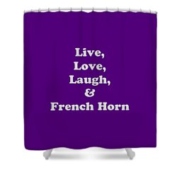 Live Love Laugh And French Horn 5600.02 Shower Curtain