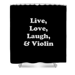 Live Love Laugh And Violin 5612.02 Shower Curtain