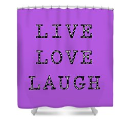 Shower Curtain featuring the digital art Live Love Laugh by Jennifer Hotai