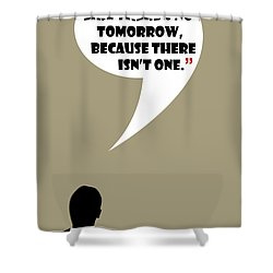 Living Like No Tomorrow - Mad Men Poster Don Draper Quote Shower Curtain