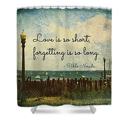 Love Is So Short Pablo Neruda Quotation Art Shower Curtain by Aurelio Zucco