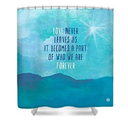 Love Never Leaves Shower Curtain