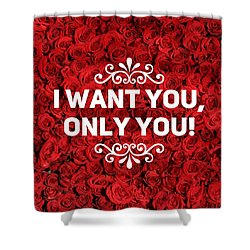 Love Quote I Want You Only You Shower Curtain by Matthias Hauser