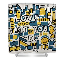 Love What You Do - Painting Poster By Robert Erod Shower Curtain