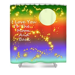 Shower Curtain featuring the digital art Love You To The Moon And Back by Kathleen Sartoris