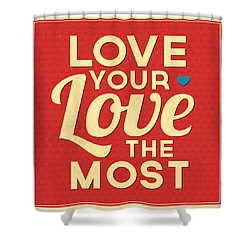 Love Your Love The Most Shower Curtain