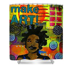 Make Art Shower Curtain by Angela L Walker