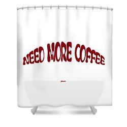Need More Coffee Shower Curtain