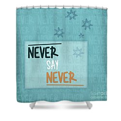 Never Say Never Shower Curtain by Jutta Maria Pusl