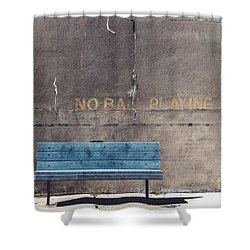 No Ball Playing - Bench Shower Curtain