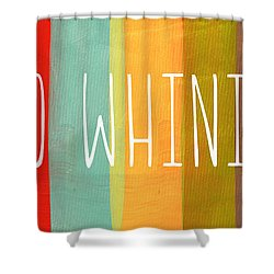 No Whining Shower Curtain by Linda Woods