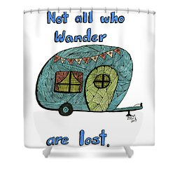 Not All Who Wander Are Lost Shower Curtain
