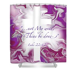 Not My Will But Thine Shower Curtain