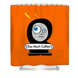 Not Too Much Coffee Shower Curtain
