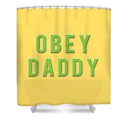 Shower Curtain featuring the mixed media Obey Daddy by TortureLord Art