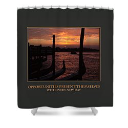 Opportunities Present Themselves With Every New Day Shower Curtain by Donna Corless