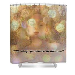 Perchance To Dream... Shower Curtain