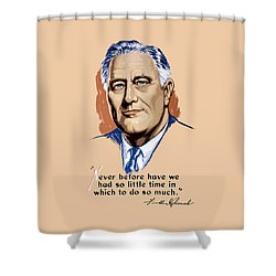 President Franklin Roosevelt And Quote Shower Curtain by War Is Hell Store