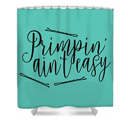 Primpin Ain't Easy Shower Curtain by Elizabeth Taylor