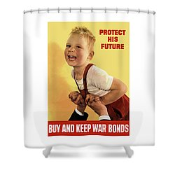 Protect His Future Buy War Bonds Shower Curtain by War Is Hell Store