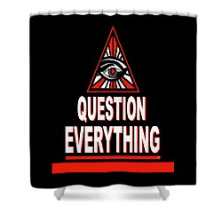 Question Everything Shower Curtain