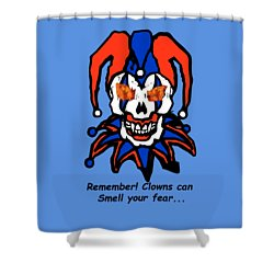 Remember Clowns Can Smell Your Fear Shower Curtain