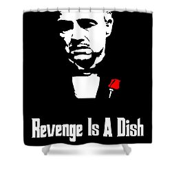 Revenge Is A Dish Best Served Cold - The Godfather Poster Shower Curtain