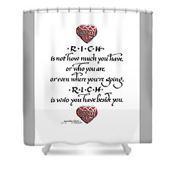 Rich Is Who You Have Beside You Shower Curtain
