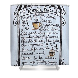 Savor Life Shower Curtain by Elizabeth Robinette Tyndall