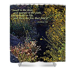 Shower Curtain featuring the photograph Scripture - Matthew 7 Verse 14 by Glenn McCarthy Art and Photography