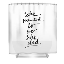 She Wanted To So She Did- Art By Linda Woods Shower Curtain by Linda Woods