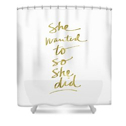 She Wanted To So She Did Gold- Art By Linda Woods Shower Curtain by Linda Woods