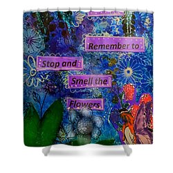Smell The Flowers...... Shower Curtain