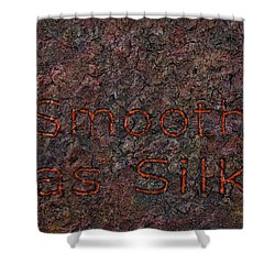 Smooth As Silk Shower Curtain by James W Johnson